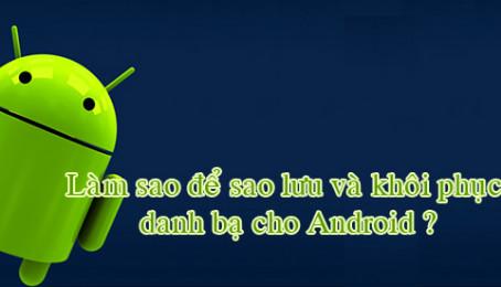 Cách khôi phục danh bạ điện thoại Android khi bị mất hoặc bị xóa