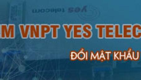 Cách đổi mật khẩu Wifi VNPT Yes Telecom đơn giản và nhanh chóng