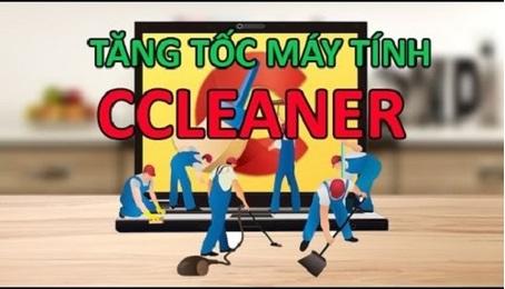 Phần mềm dọn rác CCleaner: Tối ưu, dọn dẹp và tăng tốc máy tính