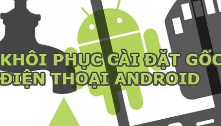 Factory Reset điện thoại Android. Đặt lại, khôi phục cài đặt gốc điện thoại Android