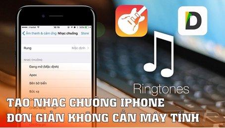 Nhạc chuông hay, tải nhạc chuông, tạo nhạc chuông cho điện thoại iPhone iPad (hệ điều hành iOS nói chung)