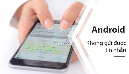 Sửa lỗi không gửi được tin nhắn trên điện thoại Android, điện thoại Android không gửi được tin nhắn, SMS