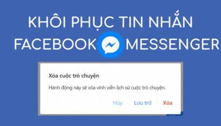 Cách lấy lại tin nhắn đã xóa vĩnh viễn trên Facebook, khôi phục tin nhắn đã xóa trên Facebook Messenger