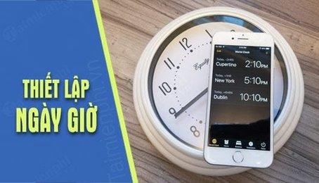 Cài đặt ngày giờ trên iPhone iPad, tùy chỉnh ngày giờ trên iPhone iPad