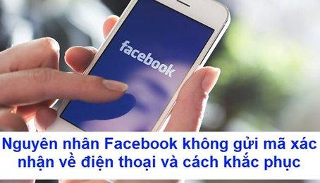 Facebook không gửi mã xác nhận về điện thoại, nguyên nhân và cách khắc phục