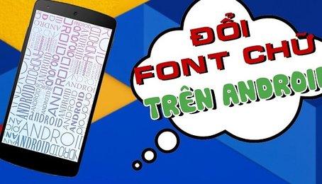 Thay đổi Font chữ trên điện thoại Android, thêm font chữ cho điện thoại Android