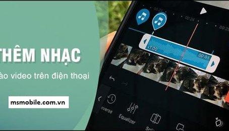 Cách chèn nhạc vào Video trên điện thoại Android, ghép nhạc vào Video trên điện thoại Android