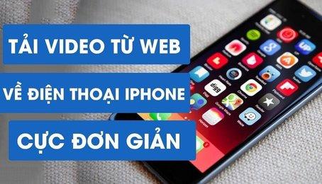 Cách tải Video về điện thoại iPhone. Download Video trên iPhone (phần 2)