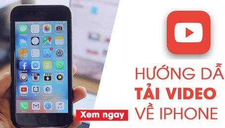 Cách tải Video về iPhone, mẹo download Video về điện thoại iPhone iPad