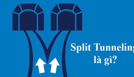 Split Tunneling là gì? Tại sao phải sử dụng Split Tunneling