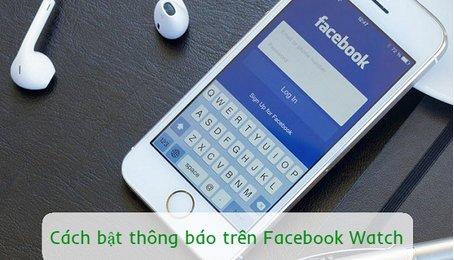 Cách bật thông báo trên Facebook Watch nhanh chóng đơn giản