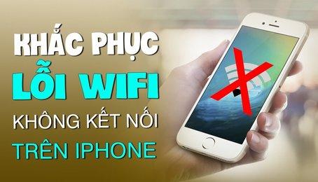 Khắc phục lỗi iPhone không phát dược Wifi mới nhất, nhanh chóng