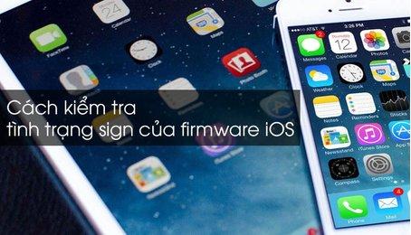 Thủ thuật kiểm tra Firmware của iOS đã bị Apple khóa hay chưa nhanh nhất