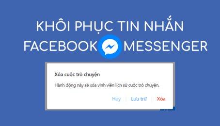 Cách sao lưu tin nhắn trên Facebook, khôi phục tin nhắn đã xóa trên Facebook Messenger nhanh nhất