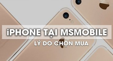 Những lý do nên mua iPhone tại MSmobile